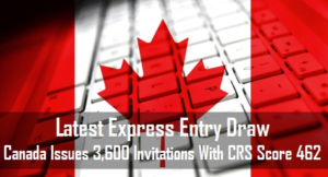 Canada Issues 3,600 Invitations With CRS Score 462